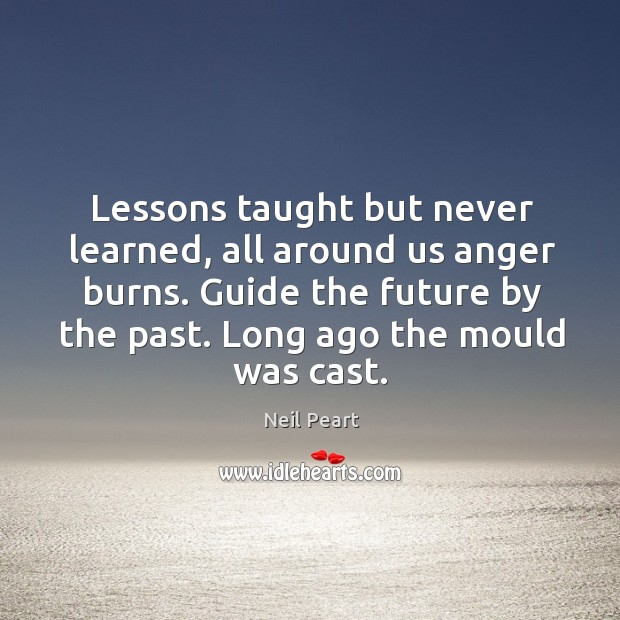 Image, Lessons taught but never learned, all around us anger burns.