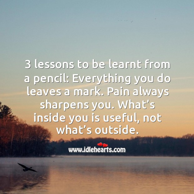 Lessons to be learnt from a pencil: everything you do leaves a mark. Image