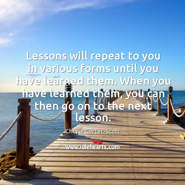 Lessons will repeat to you in various forms until you have learned Image