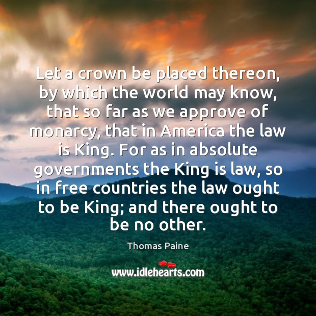 Let a crown be placed thereon, by which the world may know, Thomas Paine Picture Quote