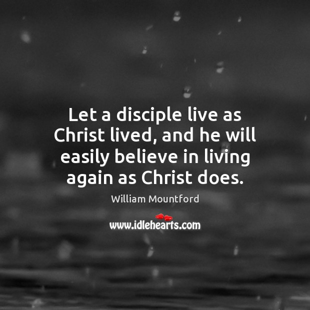 Let a disciple live as Christ lived, and he will easily believe Image