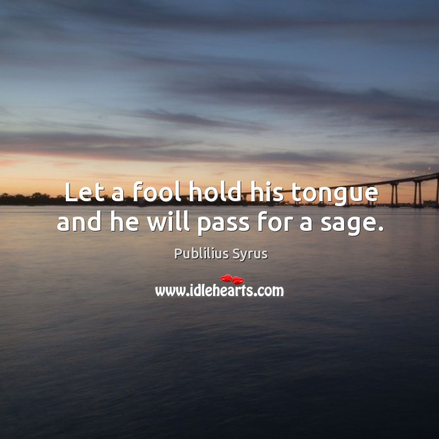Image, Let a fool hold his tongue and he will pass for a sage.