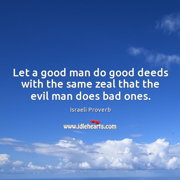 Let a good man do good deeds with the same zeal that the evil Israeli Proverbs Image