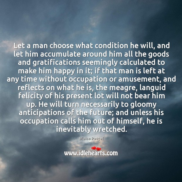 Image, Let a man choose what condition he will, and let him accumulate