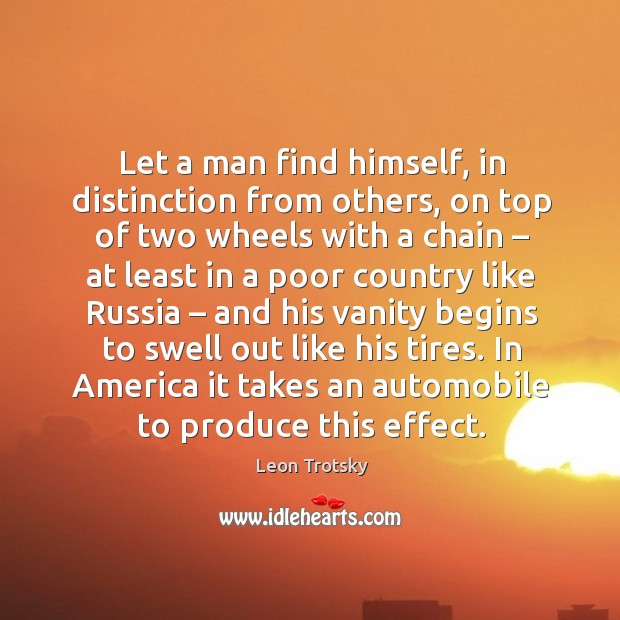 Let a man find himself, in distinction from others, on top of two wheels with a chain Leon Trotsky Picture Quote