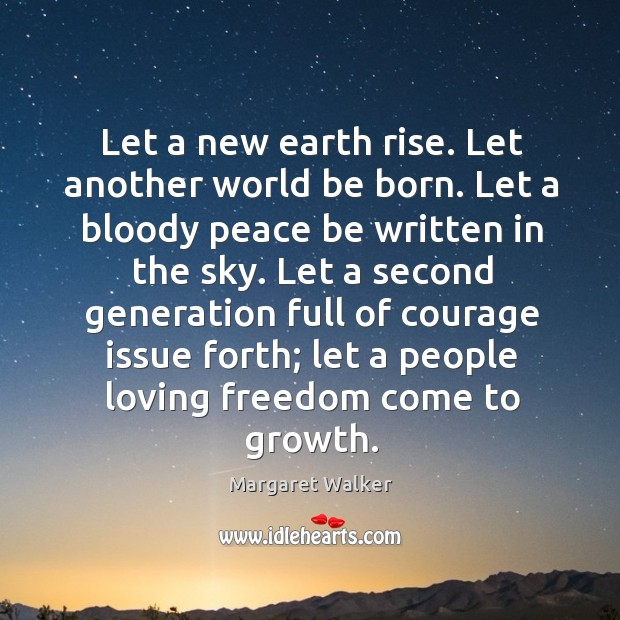 Let a new earth rise. Let another world be born. Image