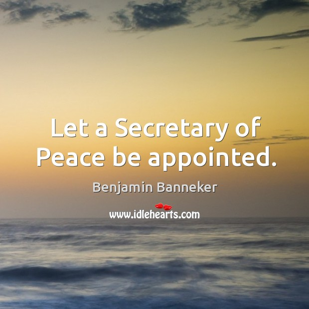 Image, Let a Secretary of Peace be appointed.