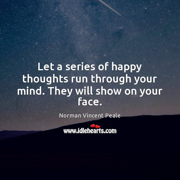 Let a series of happy thoughts run through your mind. They will show on your face. Image