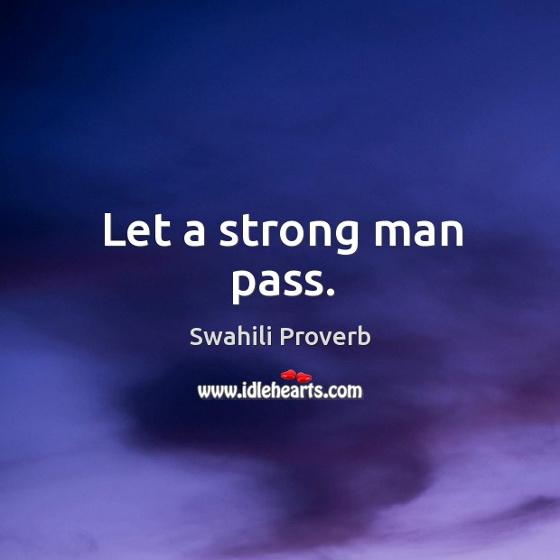 Image, Let a strong man pass.