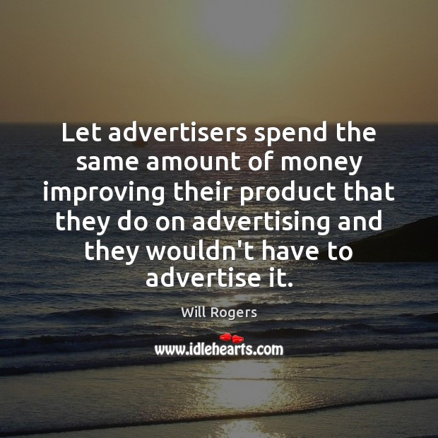 Image, Let advertisers spend the same amount of money improving their product that