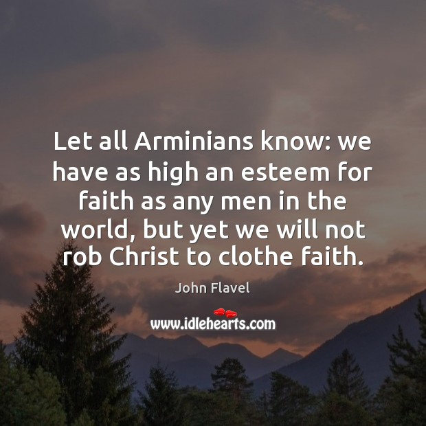 Let all Arminians know: we have as high an esteem for faith Image