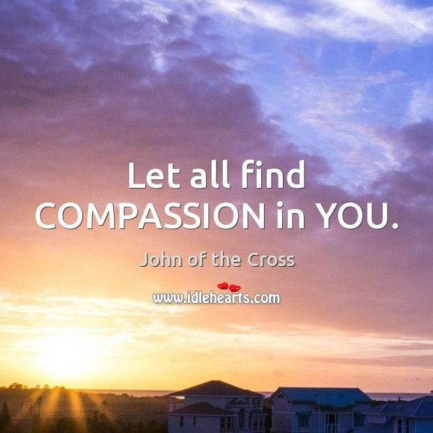Let all find COMPASSION in YOU. Image