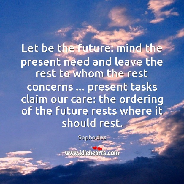 Image, Let be the future: mind the present need and leave the rest