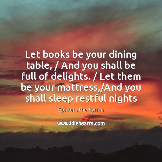 Let books be your dining table, / And you shall be full of Image