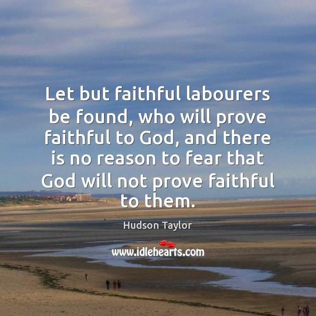 Let but faithful labourers be found, who will prove faithful to God, Hudson Taylor Picture Quote