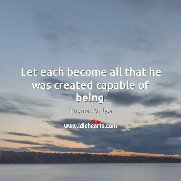 Let each become all that he was created capable of being. Image