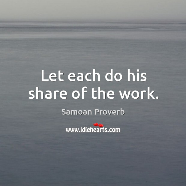 Let each do his share of the work. Samoan Proverbs Image
