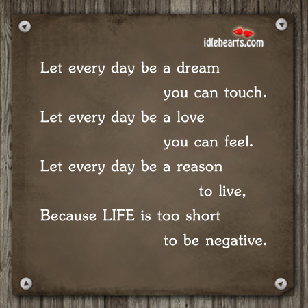 Let Every Day Be A Dream You…