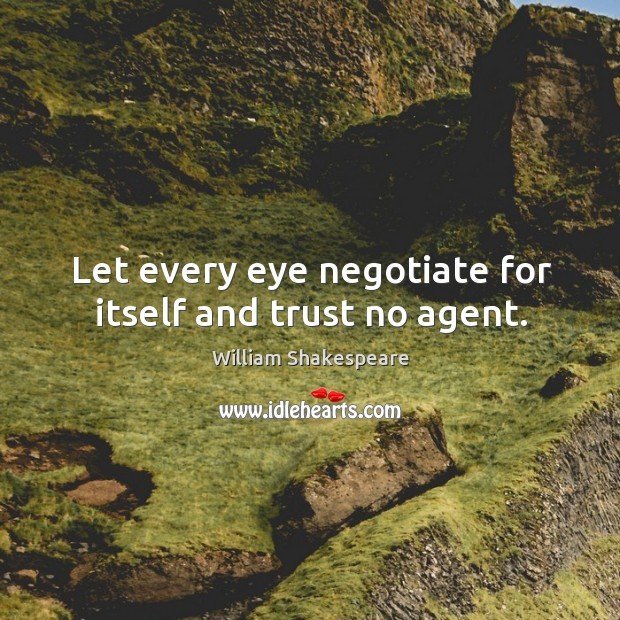 Image, Let every eye negotiate for itself and trust no agent.