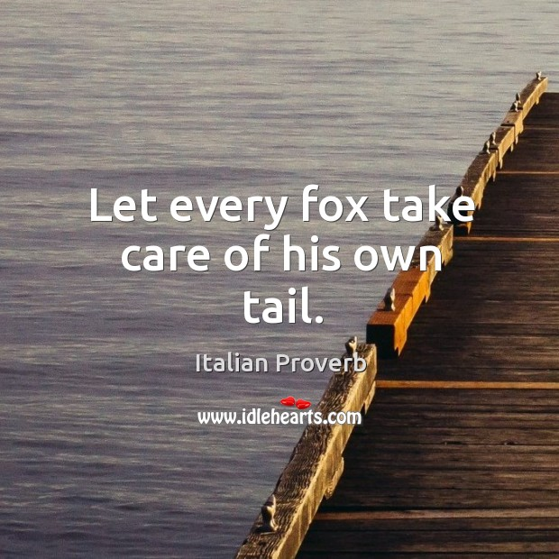 Image, Let every fox take care of his own tail.