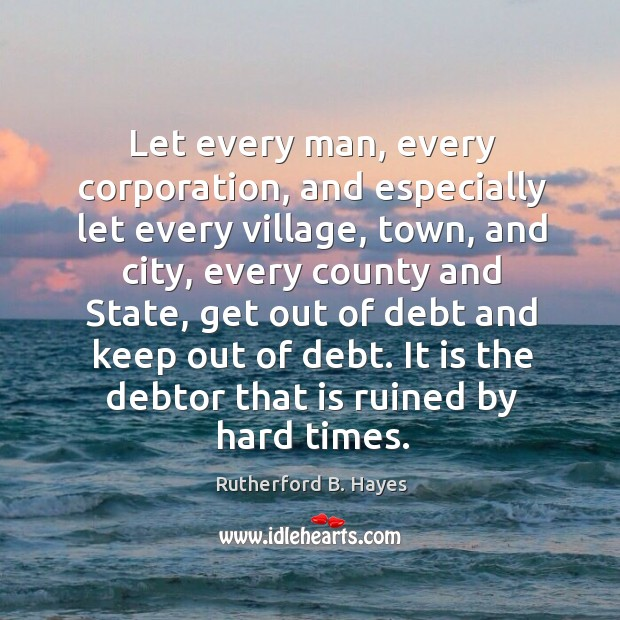 Let every man, every corporation, and especially let every village, town, and city Rutherford B. Hayes Picture Quote