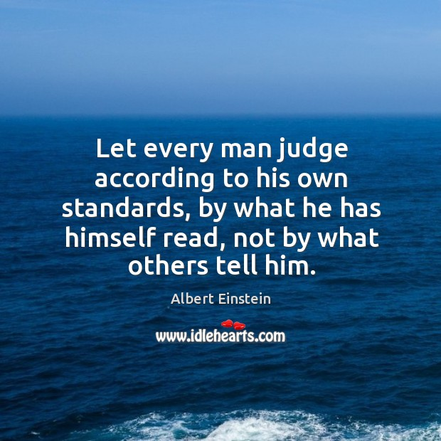 Image, Let every man judge according to his own standards, by what he