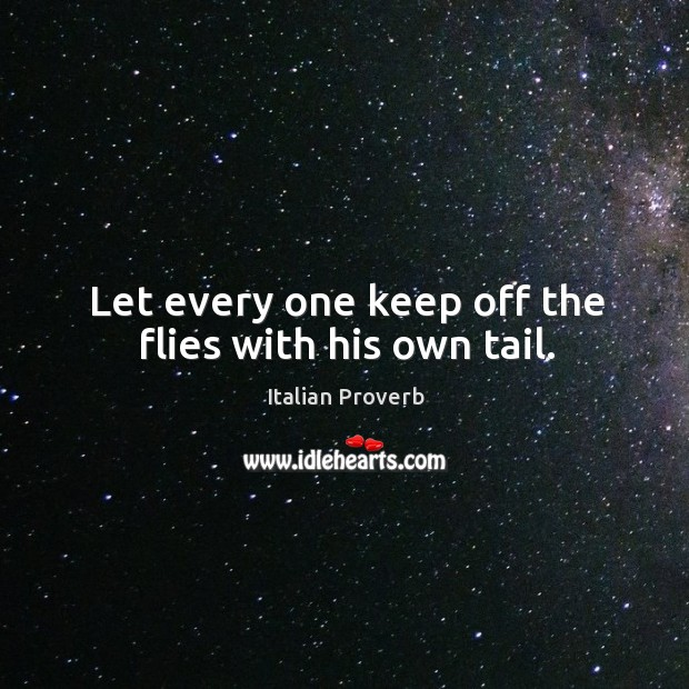 Let every one keep off the flies with his own tail. Image