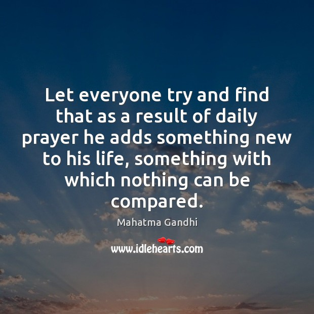 Let everyone try and find that as a result of daily prayer Mahatma Gandhi Picture Quote