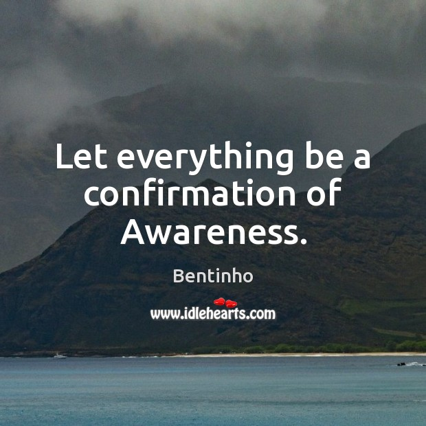 Image, Let everything be a confirmation of Awareness.
