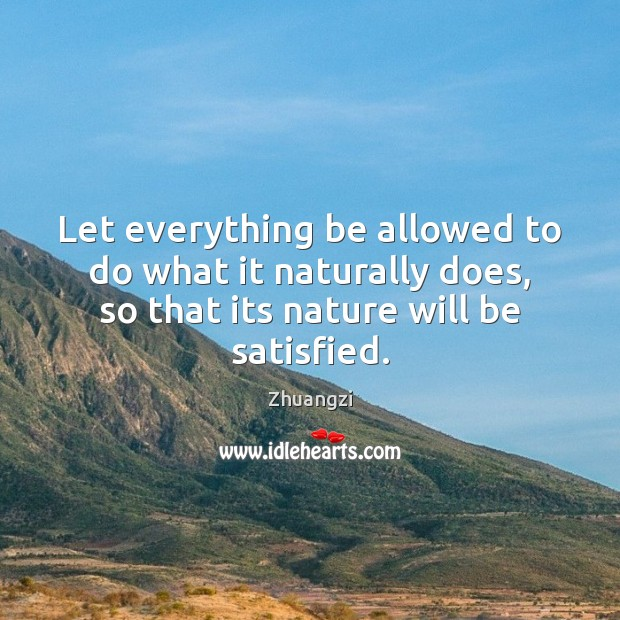 Let everything be allowed to do what it naturally does, so that Zhuangzi Picture Quote