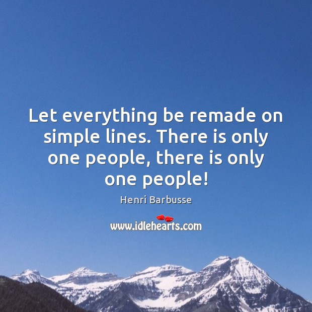 Let everything be remade on simple lines. There is only one people, Image