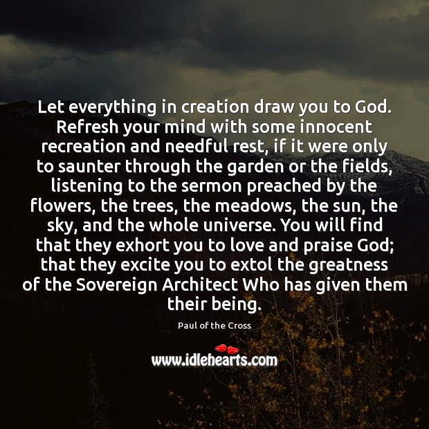 Let everything in creation draw you to God. Refresh your mind with Paul of the Cross Picture Quote
