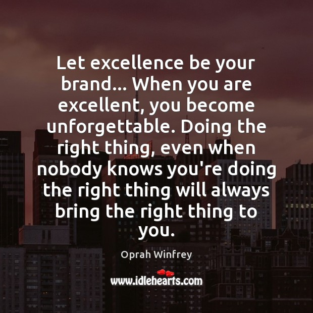 Let excellence be your brand… When you are excellent, you become unforgettable. Image