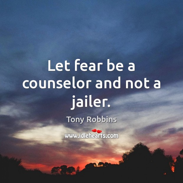 Let fear be a counselor and not a jailer. Image