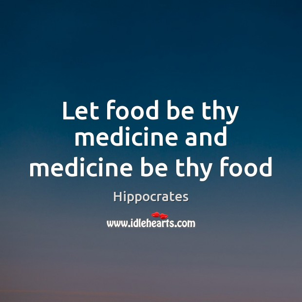 Let food be thy medicine and medicine be thy food Image