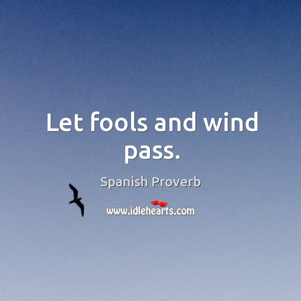 Image, Let fools and wind pass.