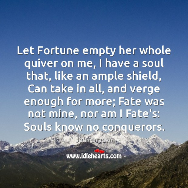 Let Fortune empty her whole quiver on me, I have a soul Image