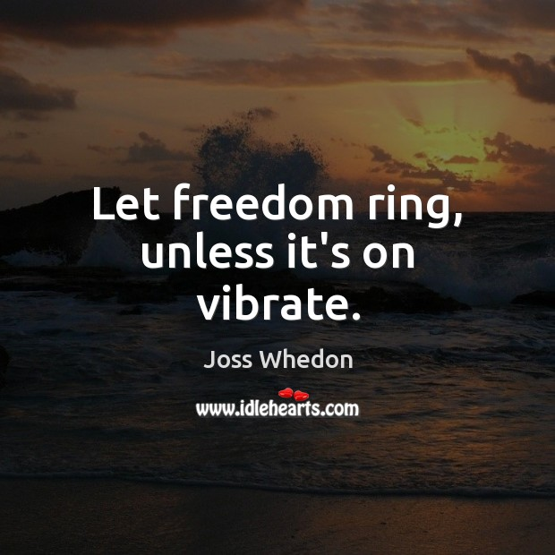 Image, Let freedom ring, unless it's on vibrate.