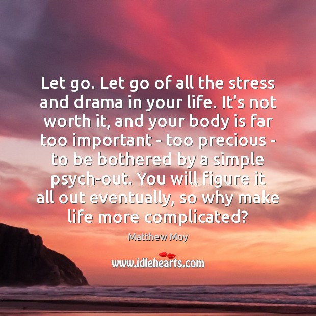Let go. Let go of all the stress and drama in your Image
