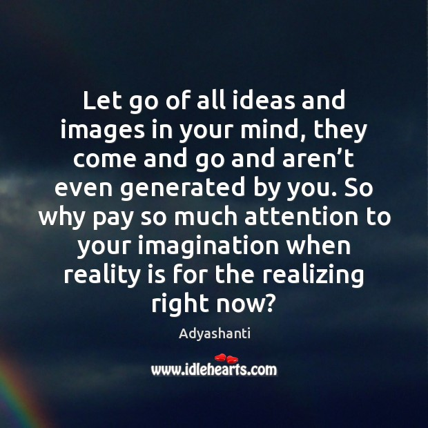 Let go of all ideas and images in your mind, they come Image