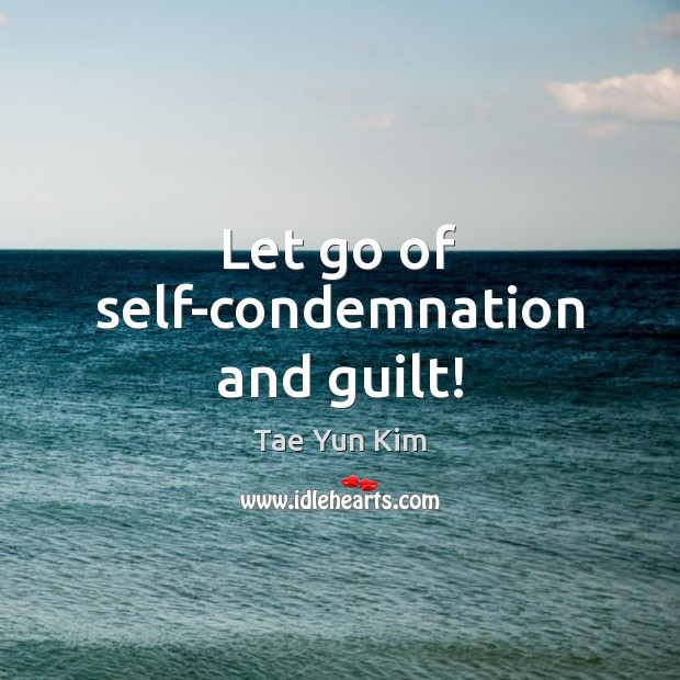 Let go of self-condemnation and guilt! Tae Yun Kim Picture Quote