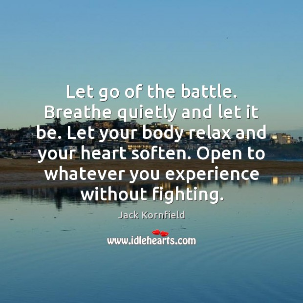 Image, Let go of the battle. Breathe quietly and let it be. Let