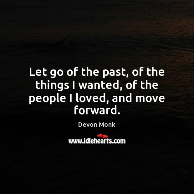 Let go of the past, of the things I wanted, of the people I loved, and move forward. Image
