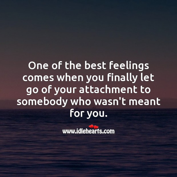 Let go of your attachment to somebody who wasn't meant for you. Let Go Quotes Image