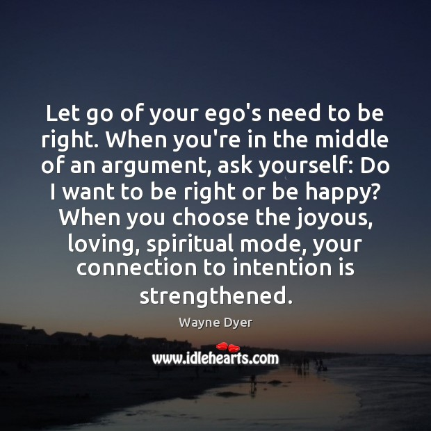 Image, Let go of your ego's need to be right. When you're in