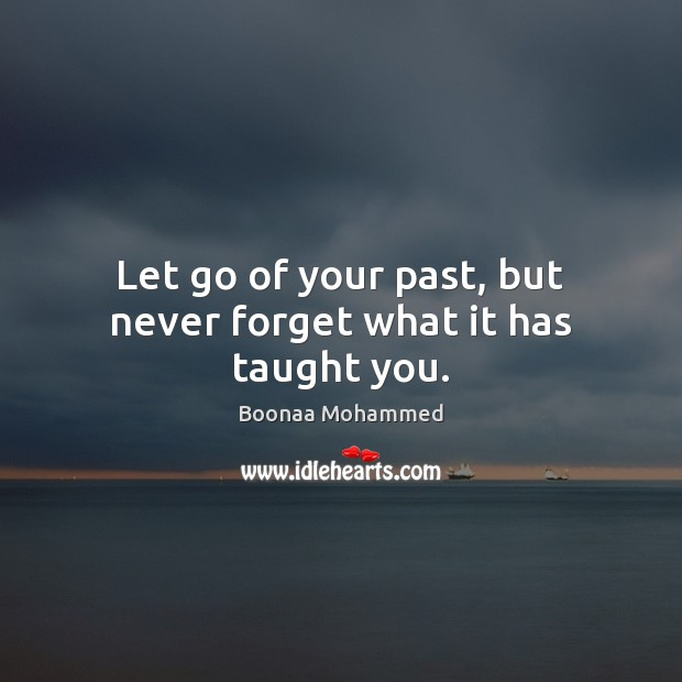 Image, Let go of your past, but never forget what it has taught you.