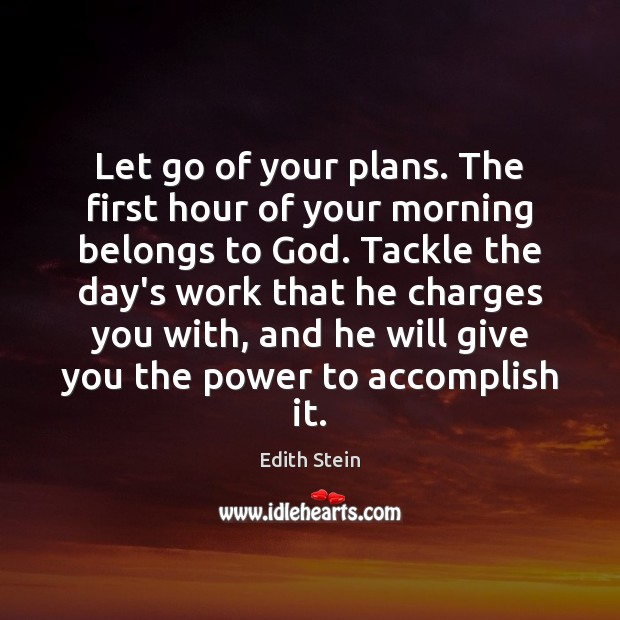 Let go of your plans. The first hour of your morning belongs Image