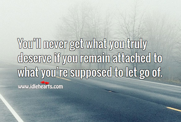 You'll never get what you truly deserve if you can't let go of Let Go Quotes Image