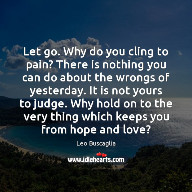 Image, Let go. Why do you cling to pain? There is nothing you