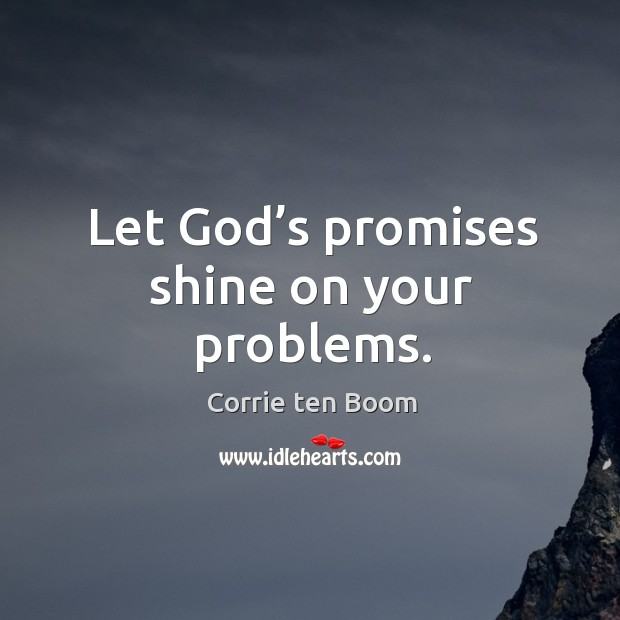Let God's promises shine on your problems. Corrie ten Boom Picture Quote